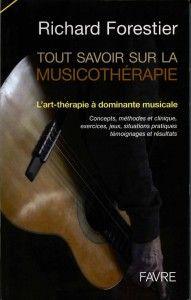 Tout savoir sur la Musicothérapie par Richard Forestier